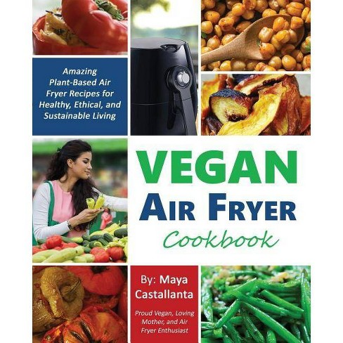 Vegan Air Fryer Cookbook - by  Maya Castallanta (Paperback) - image 1 of 1