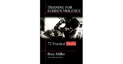 Training for Sudden Violence : 72 Practical Drills (Paperback) (Rory Miller) - image 1 of 1