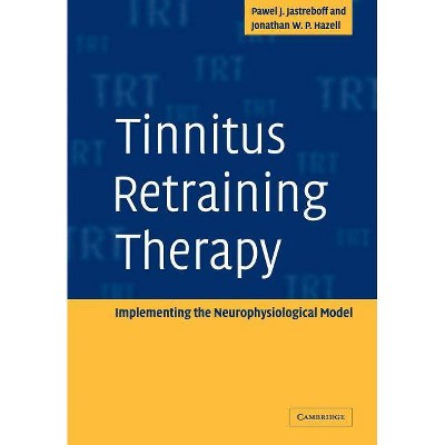 Tinnitus Retraining Therapy - by  Pawel J Jastreboff & Jonathan W P Hazell (Paperback)