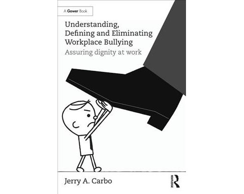 Understanding, Defining and Eliminating Workplace Bullying : Assuring Dignity at Work (Hardcover) (Jerry - image 1 of 1