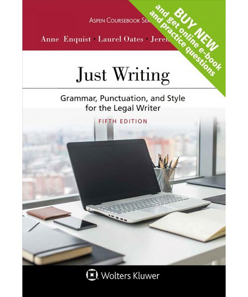 Just Writing : Grammar, Punctuation, and Style for the Legal Writer (Paperback) (Anne Enquist & Laurel - image 1 of 1