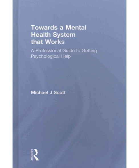 Towards a Mental Health System That Works : A Professional Guide to Getting Psychological Help - image 1 of 1