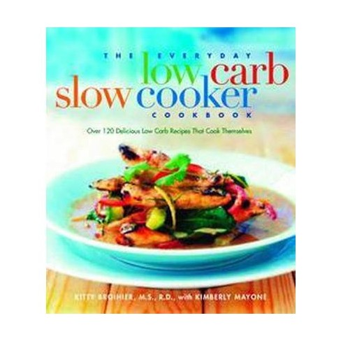 everyday low carb slow cooker cookbook over 120 delicious low carb