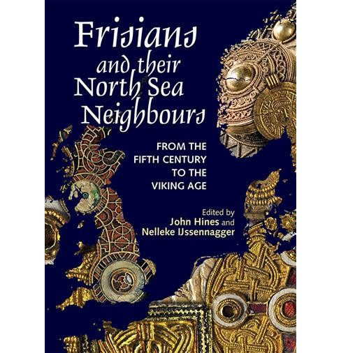 Frisians and Their North Sea Neighbours : From the Fifth Century to the Viking Age -  (Hardcover) - image 1 of 1