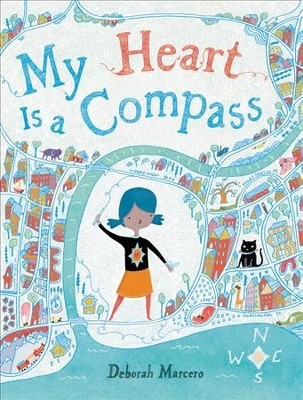 My Heart Is a Compass - by Deborah Marcero (School And Library)