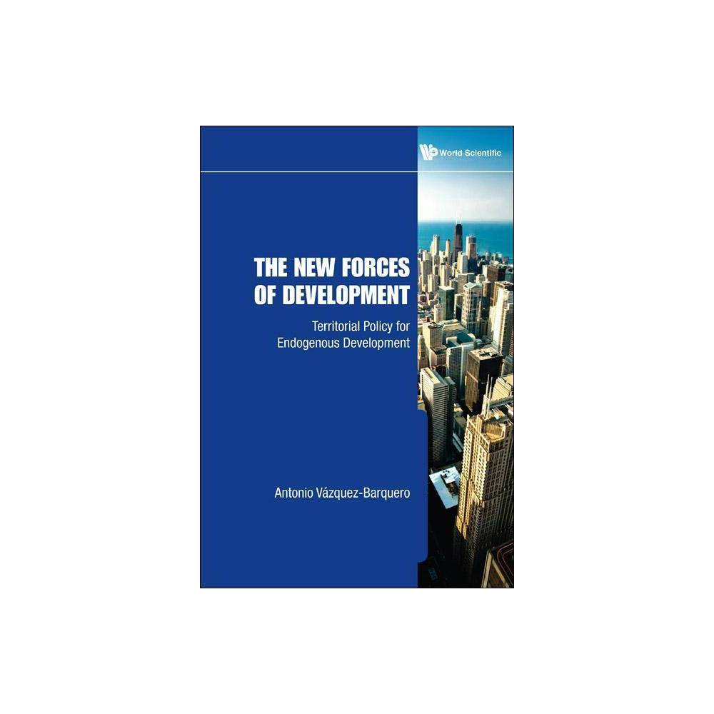 New Forces Of Development The Territorial Policy For Endogenous Development By Antonio Vazquez Barquero Hardcover