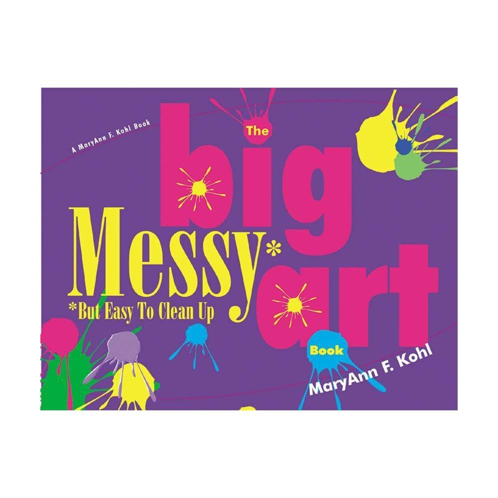 Big Messy Art Book - by Maryann Kohl (Paperback) Big Messy Art Book - by Maryann Kohl (Paperback)