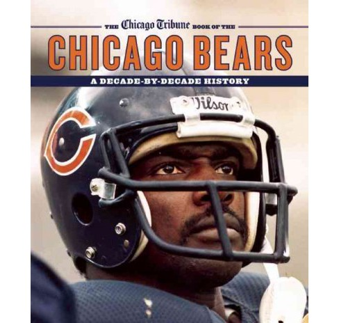 Chicago Tribune Book of the Chicago Bears : A Decade-by-Decade History (Hardcover) - image 1 of 1