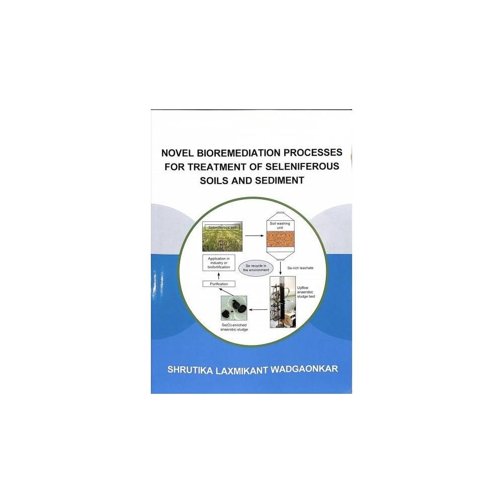 Novel bioremediation processes for treatment of seleniferous soils and sediment - (Paperback)
