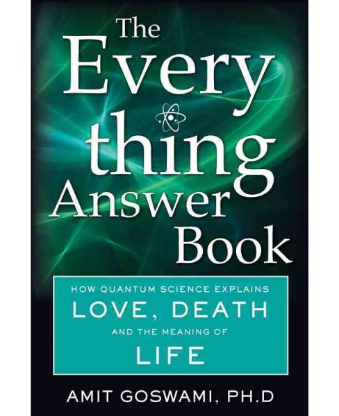 Everything Answer Book : How Quantum Science Explains Love, Death, and the Meaning of Life (Paperback) - image 1 of 1