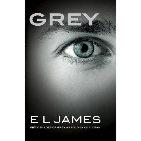 Grey: Fifty Shades of Grey as Told by Christian by E.L. James by E. L. James (Paperback) - image 1 of 1