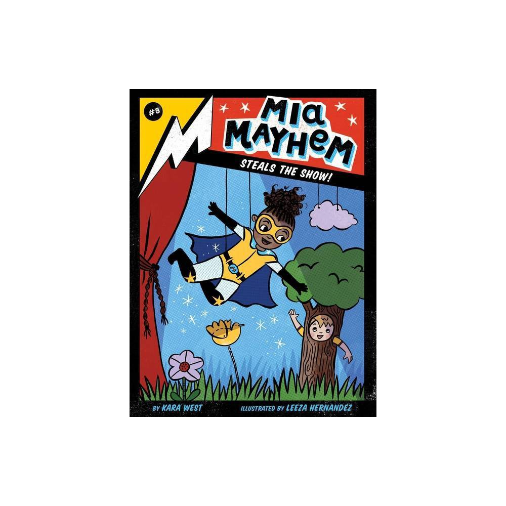 Mia Mayhem Steals The Show Volume 8 Mia Mayhem By Kara West Hardcover