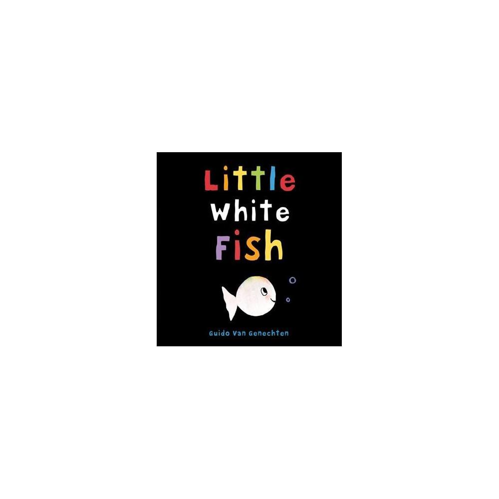 Little White Fish - Brdbk (Little White Fish) by Guido Van Genechten (Hardcover)