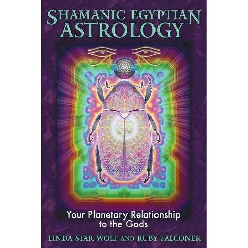 Shamanic Egyptian Astrology - by  Linda Star Wolf & Ruby Falconer (Paperback) - image 1 of 1