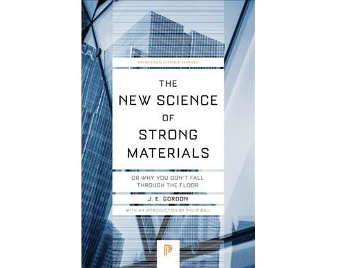 New Science of Strong Materials : Or Why You Don't Fall Through the Floor -  by J. E. Gordon (Paperback) - image 1 of 1