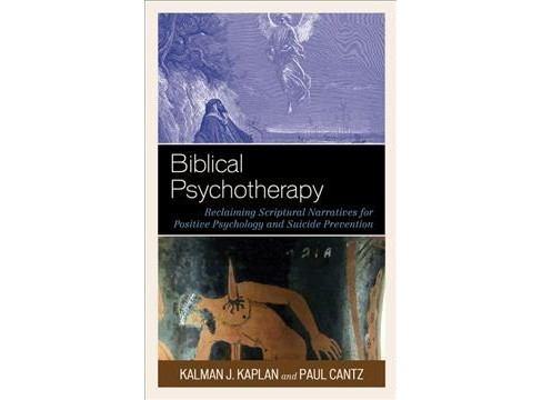 Biblical Psychotherapy : Reclaiming Scriptural Narratives for Positive Psychology and Suicide Prevention - image 1 of 1