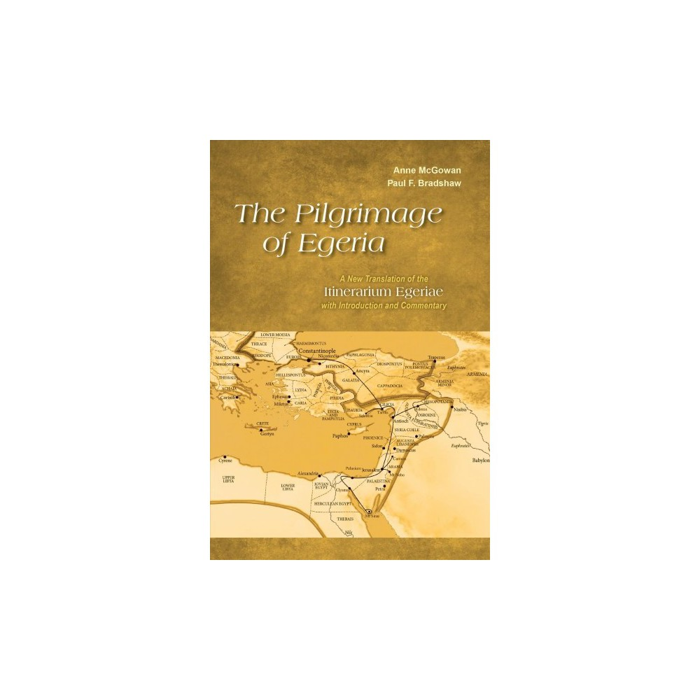 Pilgrimage to Egeria : A New Translation of the Itinerarium Egeriae With Introduction and Commentary
