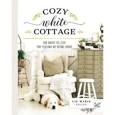 Shop Cozy White Cottage - by  Liz Marie Galvan (Hardcover) from Target on Openhaus