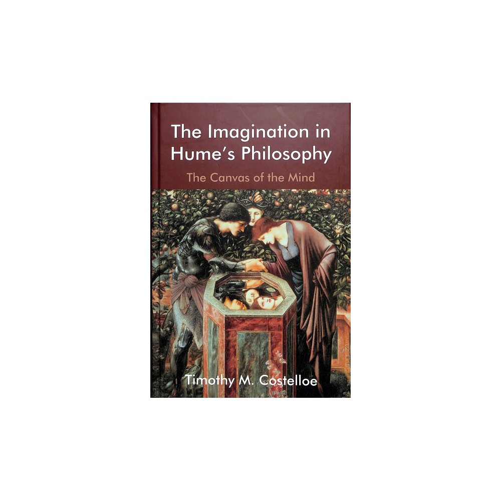 Imagination in Hume's Philosophy : The Canvas of the Mind - by Timothy M. Costelloe (Hardcover)