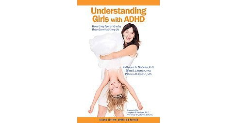Understanding Girls With ADHD : How They Feel and Why They Do What They Do (Updated / Revised) - image 1 of 1