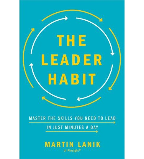 Leader Habit : Master the Skills You Need to Lead-In Just Minutes a Day -  by Martin Lanik (Hardcover) - image 1 of 1