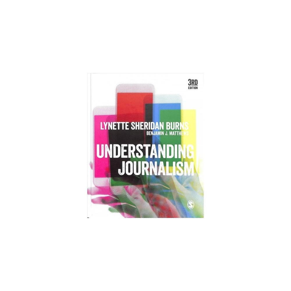 Understanding Journalism - 3 by Lynette Sheridan Burns & Benjamin J. Matthews (Hardcover)