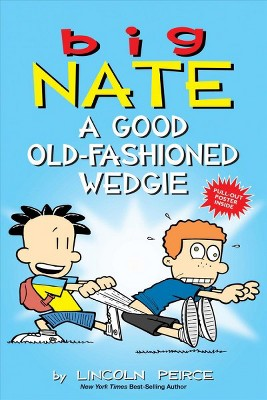 Big Nate: A Good Old-Fashioned Wedgie 08/29/2017 - by Lincoln Peirce (Paperback)
