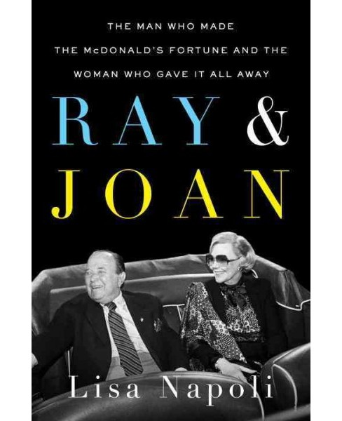 Ray & Joan : The Man Who Made the McDonald's Fortune and the Woman Who Gave It All Away (Hardcover) - image 1 of 1