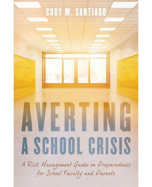 Averting a School Crisis : A Risk Management Guide on Preparedness for School Faculty and Parents - image 1 of 1