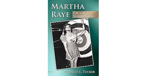 Martha Raye : Film and Television Clown (Paperback) (David C. Tucker) - image 1 of 1