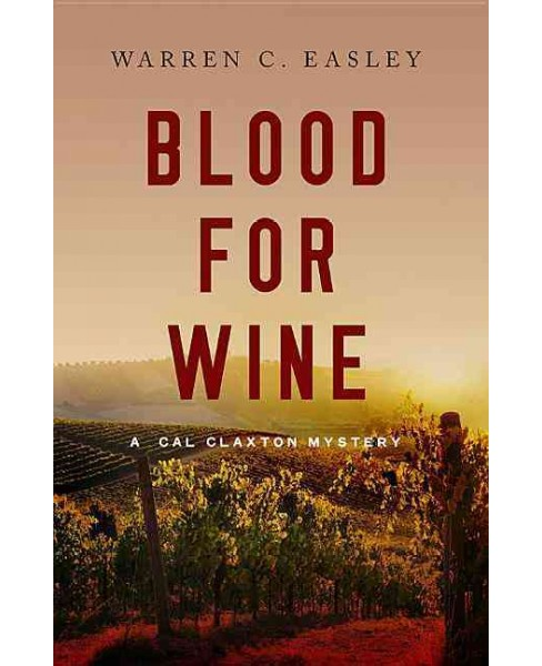 Blood for Wine -  (Cal Claxton Oregon Mystery) by Warren C. Easley (Paperback) - image 1 of 1