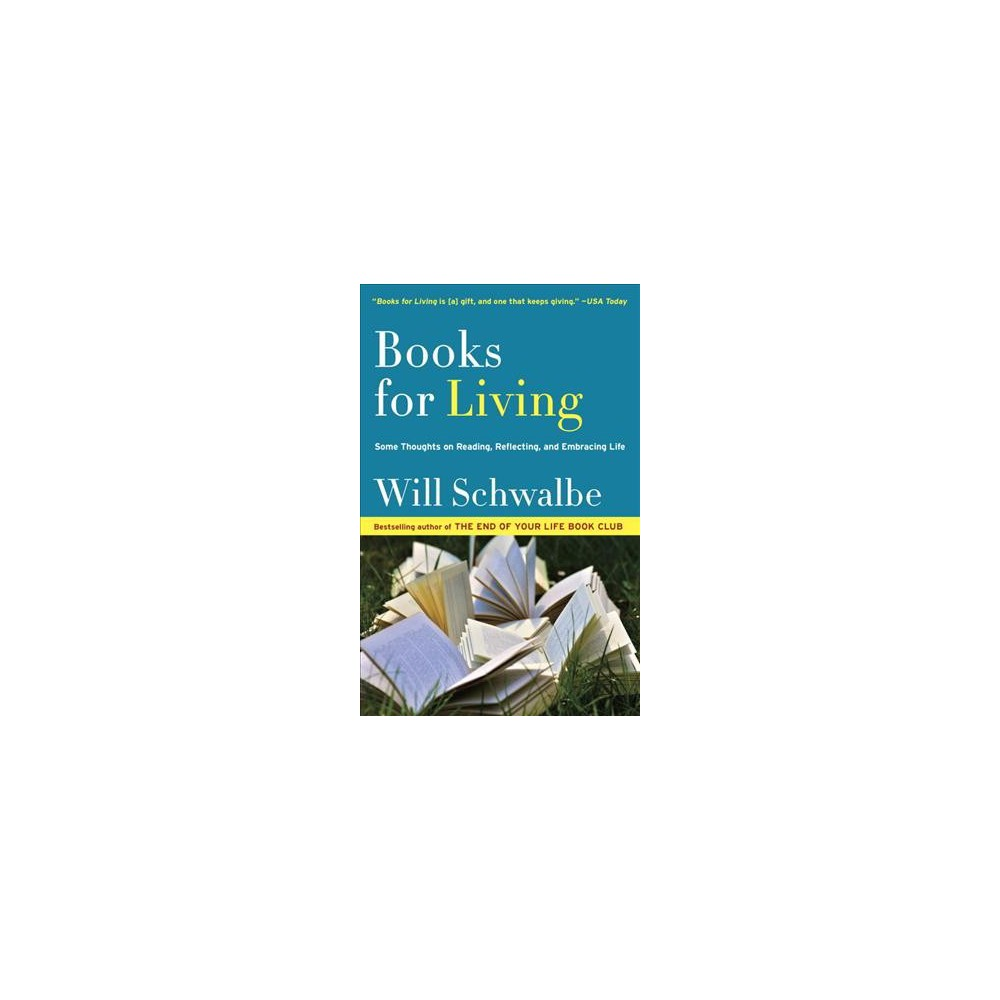Books for Living : Some Thoughts on Reading, Reflecting, and Embracing Life (Reprint) (Paperback) (Will