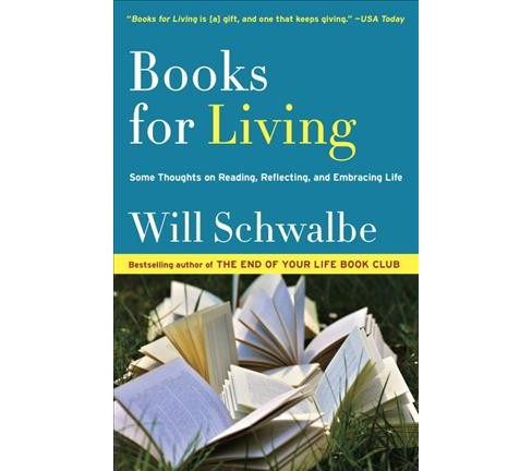 Books for Living : Some Thoughts on Reading, Reflecting, and Embracing Life (Reprint) (Paperback) (Will - image 1 of 1