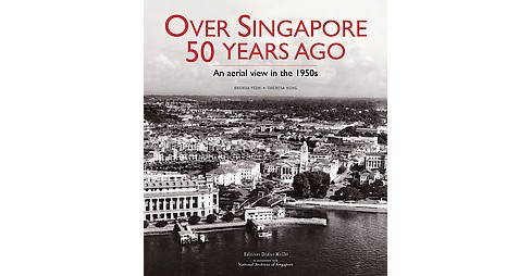 Over Singapore 50 Years Ago : An Aerial View in the 1950s (Hardcover) (Brenda Yeoh & Theresa Wong) - image 1 of 1