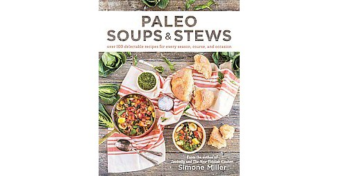 Paleo Soups & Stews : Over 100 Delectable Recipes for Every Season, Course, and Occasion (Paperback) - image 1 of 1