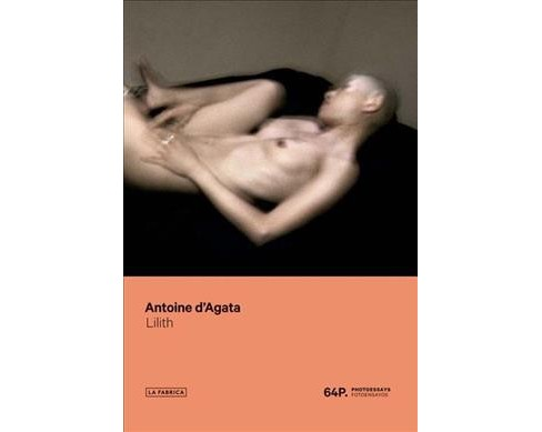 Antoine D'agata : Lilith -  (Paperback) - image 1 of 1