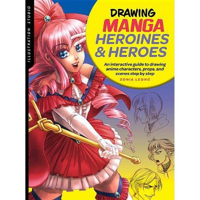 Illustration Studio: Drawing Manga Heroines and Heroes - by Sonia Leong (Paperback)