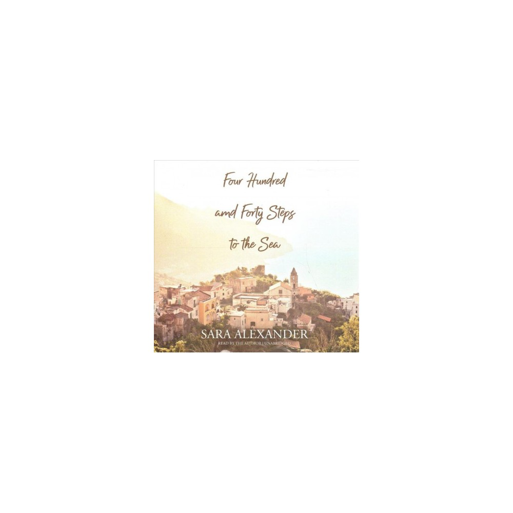 Four Hundred and Forty Steps to the Sea : Library Edition - Unabridged by Sara Alexander (CD/Spoken