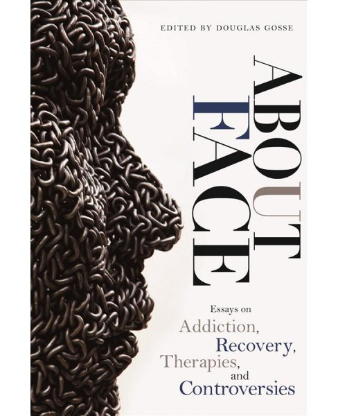 About Face : Essays on Addiction, Recovery, Therapies, and Controversies -  by Douglas Gosse (Paperback) - image 1 of 1