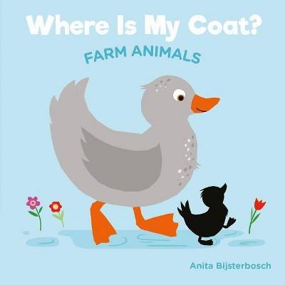 Where Is My Coat?: Farm Animals - by Anita Bijsterbosh (Board_book)
