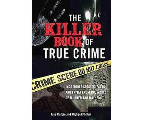 Killer Book of True Crime : Incredible Stories, Facts and Trivia from the World of Murder and Mayhem - image 1 of 1