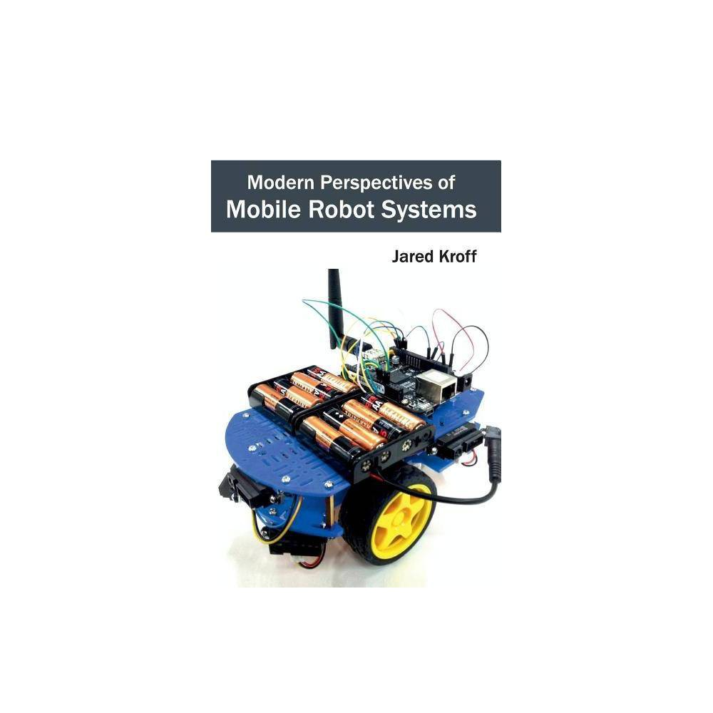 Modern Perspectives of Mobile Robot Systems - (Hardcover)
