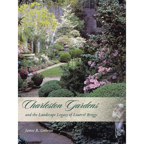 Charleston Gardens and the Landscape Legacy of Loutrel Briggs - by  James R Cothran (Hardcover) - image 1 of 1