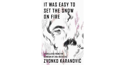 It Was Easy to Set the Snow on Fire (Bilingual) (Paperback) (Zvonko Karanovic) - image 1 of 1