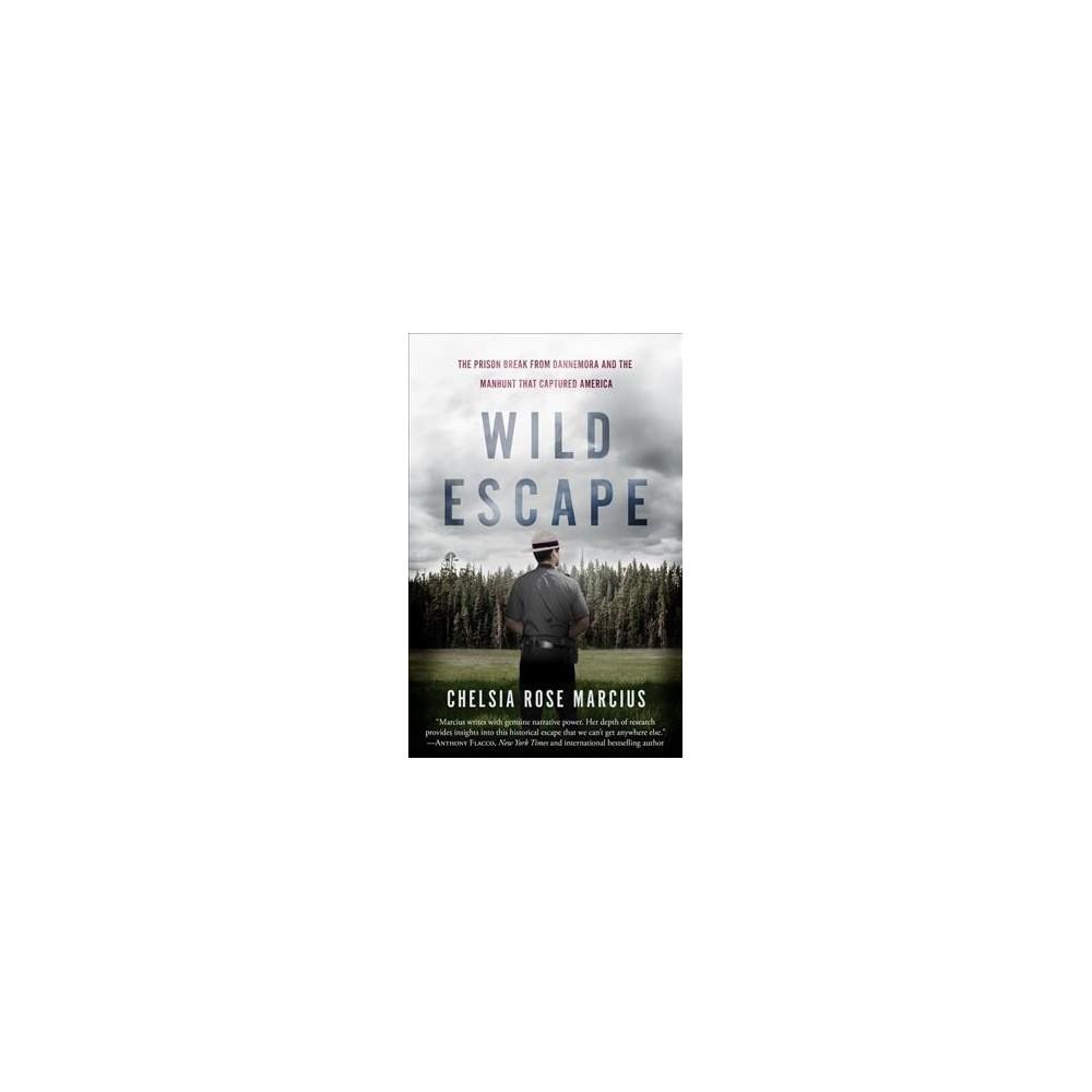 Wild Escape : The Prison Break from Dannemora and the Manhunt That Captured America - (Paperback)