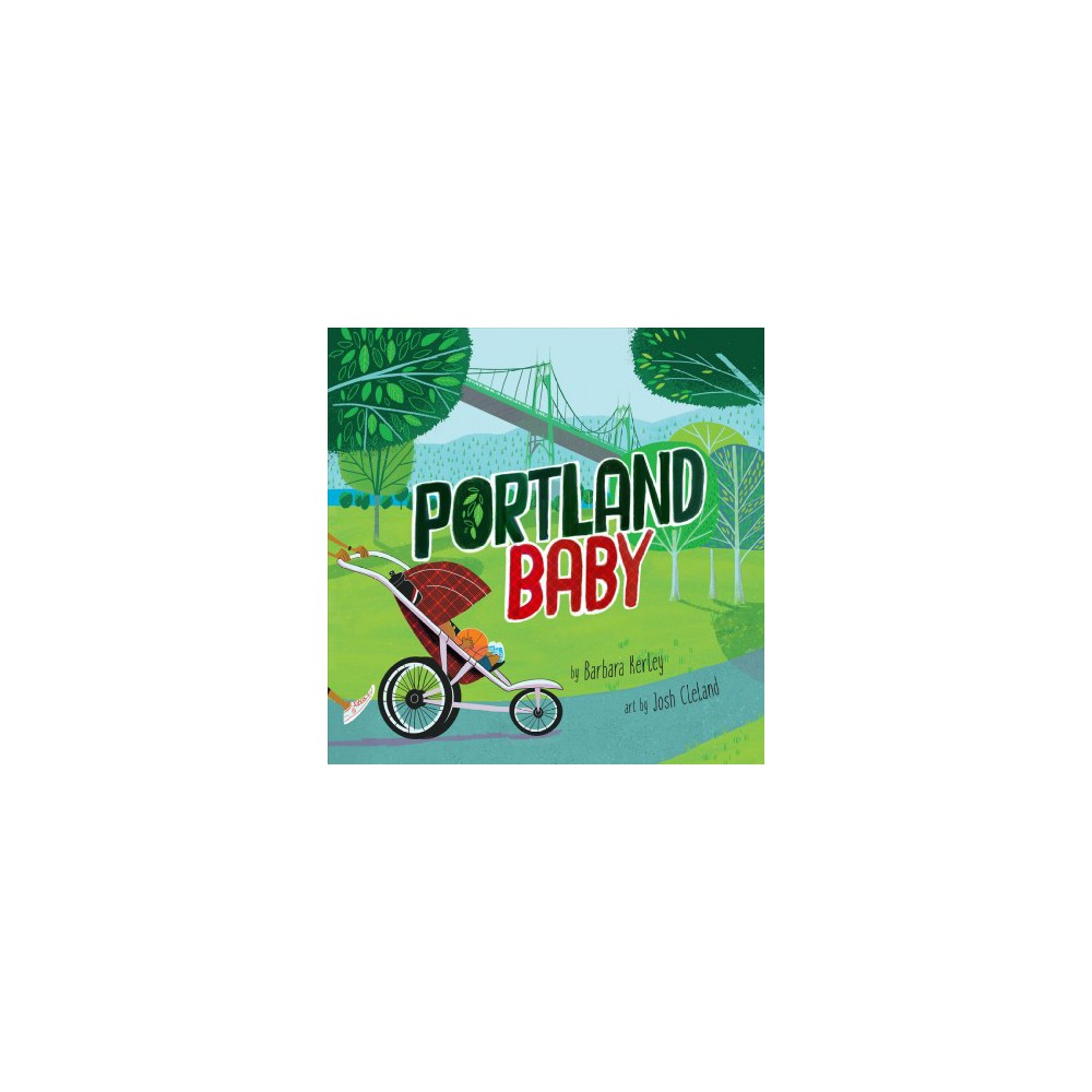 Portland Baby - (Local Baby) by Barbara Kerley (Hardcover)