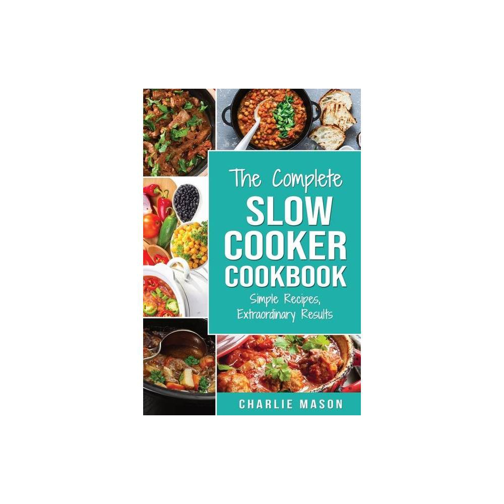 Slow Cooker Recipe Books - by Charlie Mason (Paperback) was $13.99 now $6.39 (54.0% off)