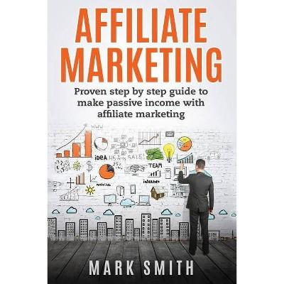 Affiliate Marketing - (Online Business) by  Mark Smith (Paperback)