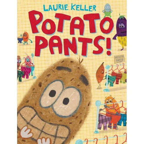 Potato Pants! - by  Laurie Keller (Hardcover) - image 1 of 1