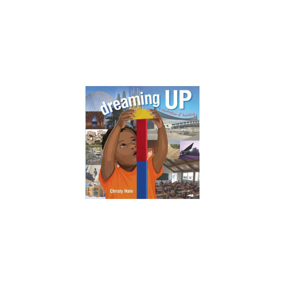 Dreaming Up : A Celebration of Building - by Christy Hale (School And Library)
